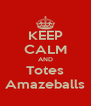 KEEP CALM AND Totes Amazeballs - Personalised Poster A4 size