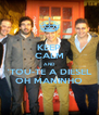 KEEP CALM AND 'TOU-TE A DIESEL OH MANINHO - Personalised Poster A4 size