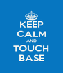 KEEP CALM AND TOUCH BASE - Personalised Poster A4 size