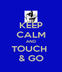 KEEP CALM AND TOUCH  & GO - Personalised Poster A4 size