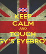 KEEP CALM AND TOUCH IGGY'S EYEBROWS - Personalised Poster A4 size