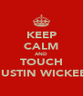 KEEP CALM AND TOUCH JUSTIN WICKEE - Personalised Poster A4 size