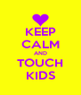 KEEP CALM AND TOUCH KIDS - Personalised Poster A4 size