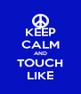 KEEP CALM AND TOUCH LIKE - Personalised Poster A4 size