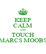 KEEP CALM AND TOUCH MARCS MOOBS - Personalised Poster A4 size