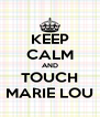 KEEP CALM AND TOUCH MARIE LOU - Personalised Poster A4 size