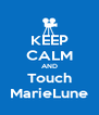 KEEP CALM AND Touch MarieLune - Personalised Poster A4 size