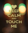 KEEP CALM AND TOUCH ME - Personalised Poster A4 size