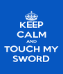 KEEP CALM AND TOUCH MY SWORD - Personalised Poster A4 size