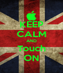 KEEP CALM AND Touch ON - Personalised Poster A4 size