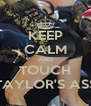 KEEP CALM AND TOUCH TAYLOR'S ASS - Personalised Poster A4 size