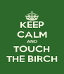 KEEP CALM AND TOUCH THE BIRCH - Personalised Poster A4 size