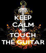 KEEP CALM AND TOUCH THE GUITAR - Personalised Poster A4 size