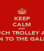 KEEP CALM AND TOUCH TROLLEY AND RUN TO THE GALLEY - Personalised Poster A4 size