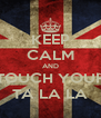 KEEP CALM AND TOUCH YOUR TA LA LA - Personalised Poster A4 size