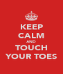 KEEP CALM AND TOUCH YOUR TOES - Personalised Poster A4 size