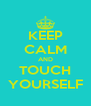 KEEP CALM AND TOUCH YOURSELF - Personalised Poster A4 size