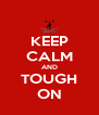 KEEP CALM AND TOUGH ON - Personalised Poster A4 size