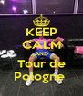 KEEP CALM AND Tour de Pologne  - Personalised Poster A4 size