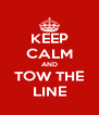 KEEP CALM AND TOW THE LINE - Personalised Poster A4 size