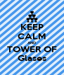 KEEP CALM AND TOWER OF Glases - Personalised Poster A4 size