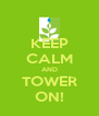 KEEP CALM AND TOWER ON! - Personalised Poster A4 size