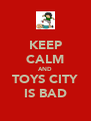 KEEP CALM AND TOYS CITY IS BAD - Personalised Poster A4 size