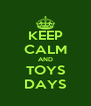 KEEP CALM AND TOYS DAYS - Personalised Poster A4 size