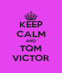 KEEP CALM AND TQM VICTOR - Personalised Poster A4 size