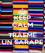 KEEP CALM AND TRÁEME UN SARAPE - Personalised Poster A4 size