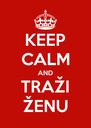KEEP CALM AND TRAŽI ŽENU - Personalised Poster A4 size