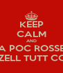 KEEP CALM AND TRA POC ROSSELL NZELL TUTT COS - Personalised Poster A4 size