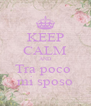 KEEP CALM AND Tra poco  mi sposo - Personalised Poster A4 size