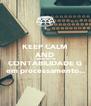 KEEP CALM AND TRABALHO DE CONTABILIDADE G em processamento... - Personalised Poster A4 size