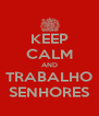 KEEP CALM AND TRABALHO SENHORES - Personalised Poster A4 size