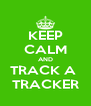 KEEP CALM AND TRACK A  TRACKER - Personalised Poster A4 size