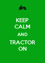 KEEP CALM AND TRACTOR ON - Personalised Poster A4 size