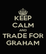 KEEP CALM AND TRADE FOR GRAHAM - Personalised Poster A4 size