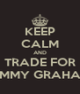 KEEP CALM AND TRADE FOR JIMMY GRAHAM - Personalised Poster A4 size