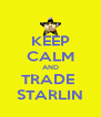 KEEP CALM AND TRADE  STARLIN - Personalised Poster A4 size