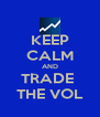 KEEP CALM AND TRADE  THE VOL - Personalised Poster A4 size