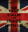 KEEP CALM AND TRADE WITH US - Personalised Poster A4 size