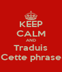 KEEP CALM AND Traduis Cette phrase - Personalised Poster A4 size