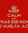 KEEP CALM AND TRAE ESE RON DE VUELTA ACA - Personalised Poster A4 size