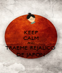 KEEP CALM AND TRAEME REJALICO DE JAPON - Personalised Poster A4 size