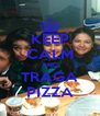 KEEP CALM AND TRAGA PIZZA - Personalised Poster A4 size