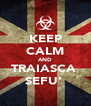 KEEP CALM AND TRAIASCA  SEFU'  - Personalised Poster A4 size