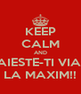 KEEP CALM AND TRAIESTE-TI VIATA LA MAXIM!! - Personalised Poster A4 size