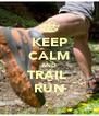 KEEP CALM AND TRAIL  RUN - Personalised Poster A4 size