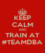KEEP CALM AND TRAIN AT #TEAMDBA - Personalised Poster A4 size